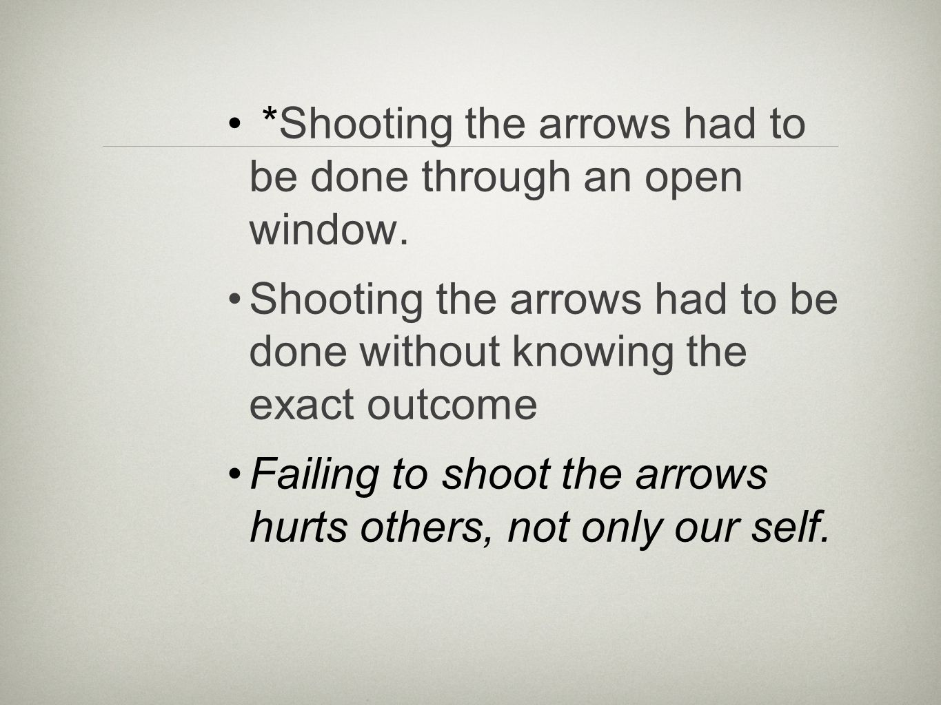 *Shooting the arrows had to be done through an open window.