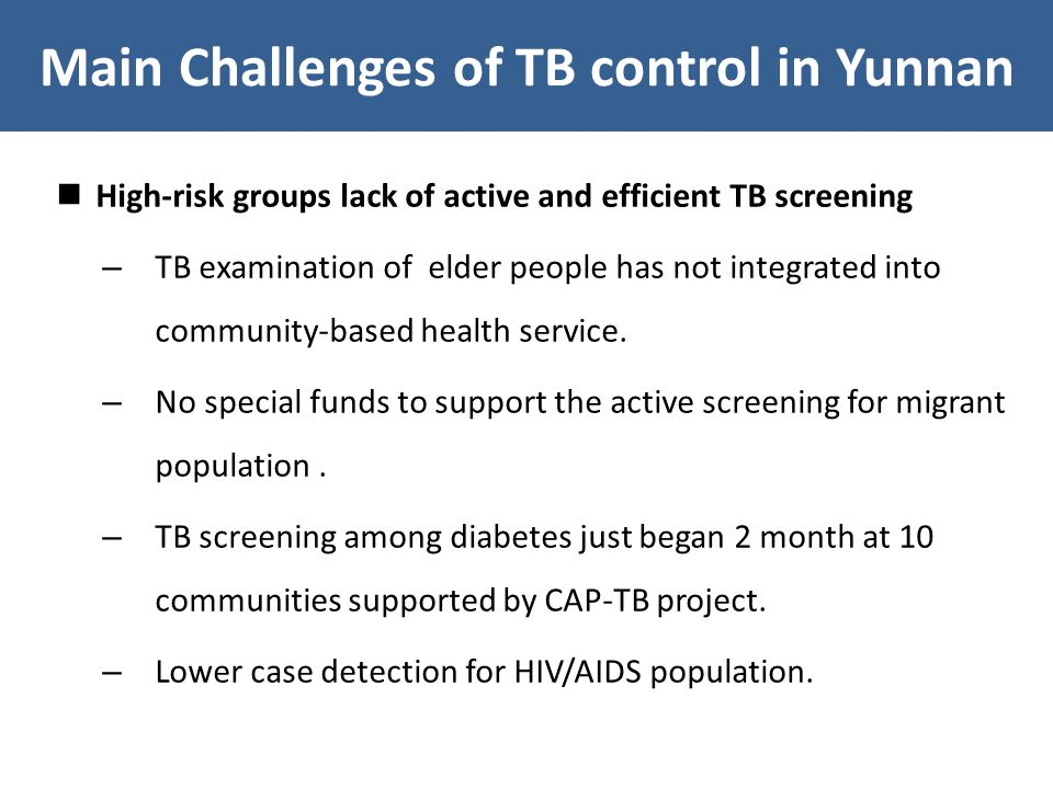 High-risk groups lack of active and efficient TB screening – TB examination of elder people has not integrated into community-based health service.
