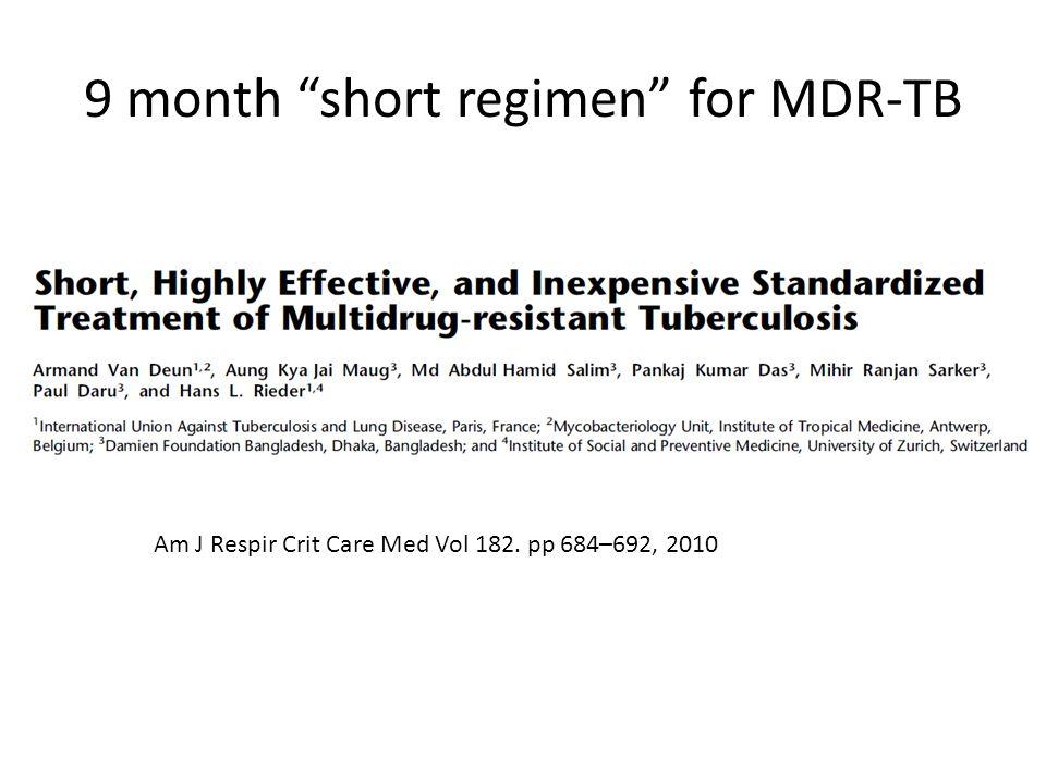 """9 month """"short regimen"""" for MDR-TB Am J Respir Crit Care Med Vol 182. pp 684–692, 2010"""