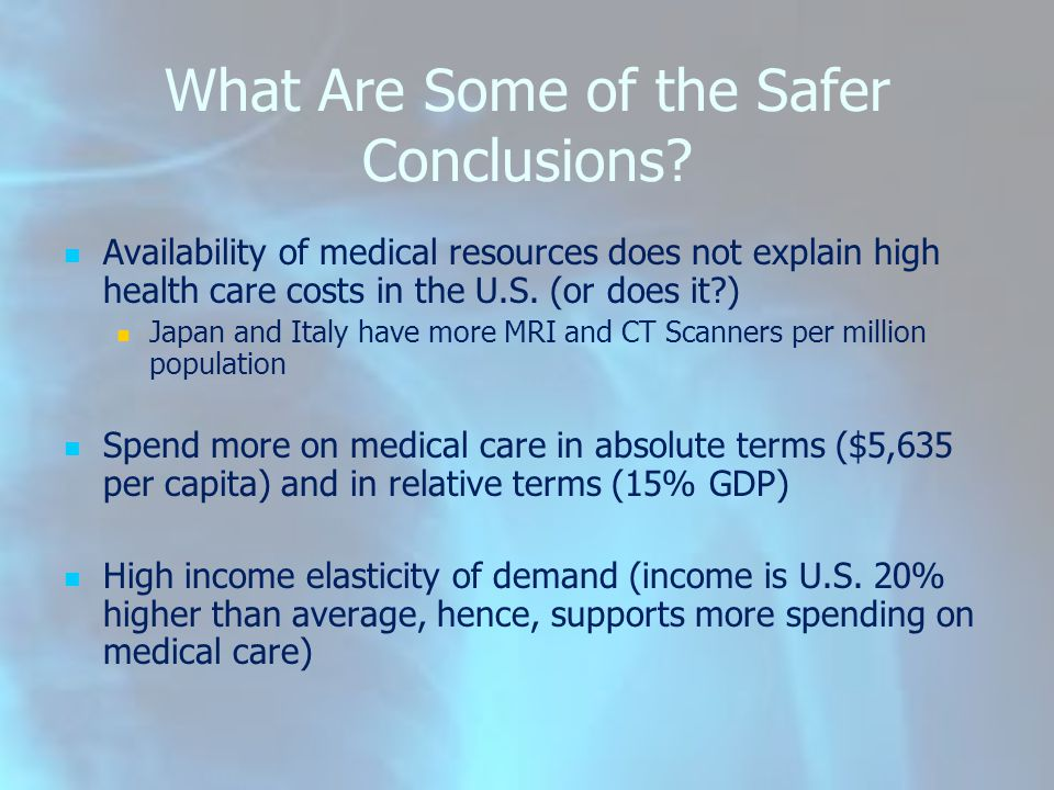 What Are Some of the Safer Conclusions? Availability of medical resources does not explain high health care costs in the U.S. (or does it?) Japan and