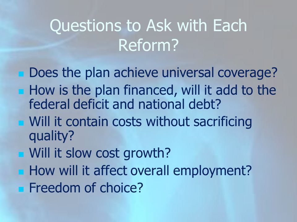 Questions to Ask with Each Reform. Does the plan achieve universal coverage.