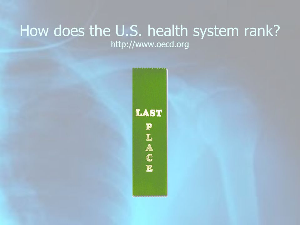 How does the U.S. health system rank? http://www.oecd.org