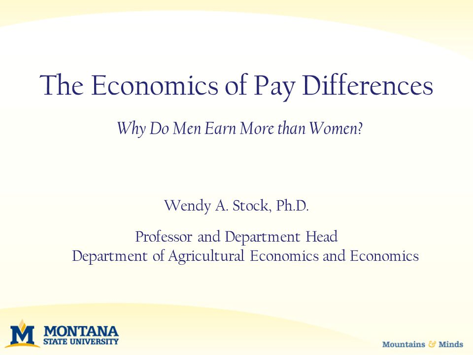 The Economics of Pay Differences Wendy A. Stock, Ph.D.