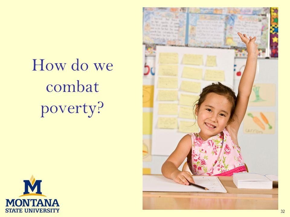 32 How do we combat poverty