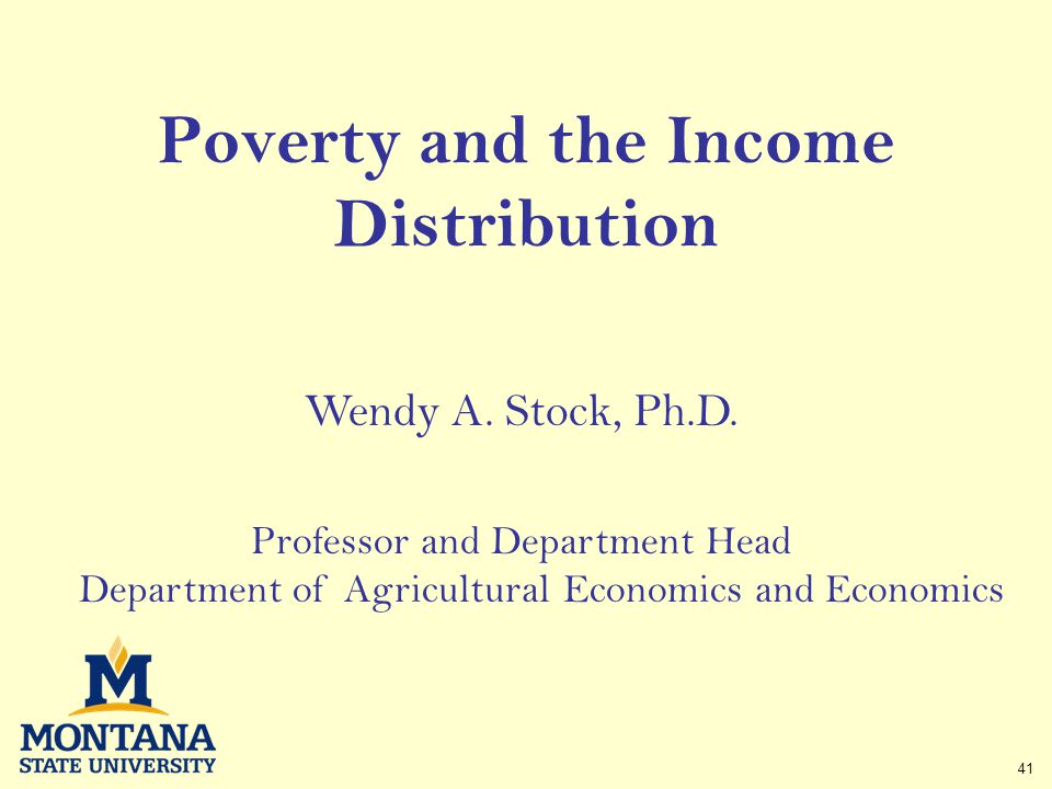 41 Poverty and the Income Distribution Wendy A. Stock, Ph.D.