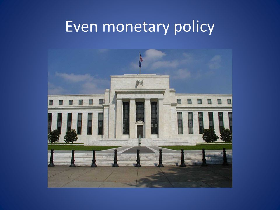 Even monetary policy