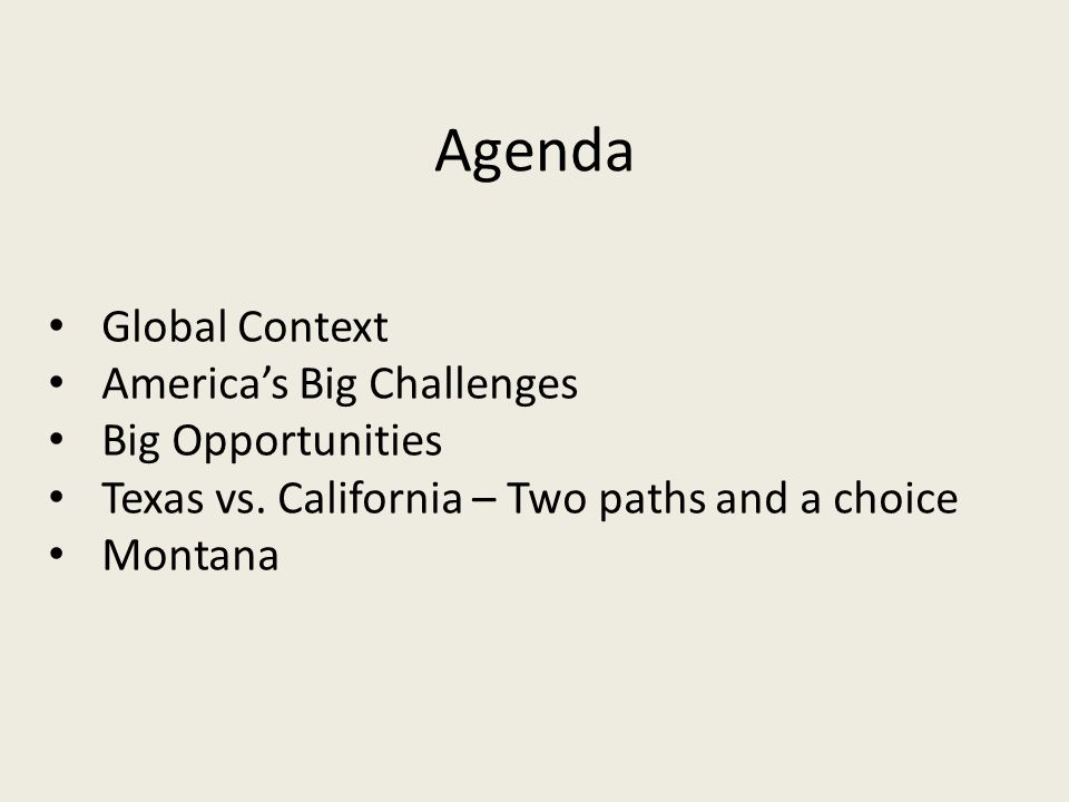 Agenda Global Context America's Big Challenges Big Opportunities Texas vs.