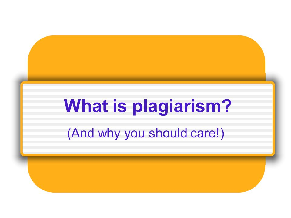 What is plagiarism (And why you should care!)