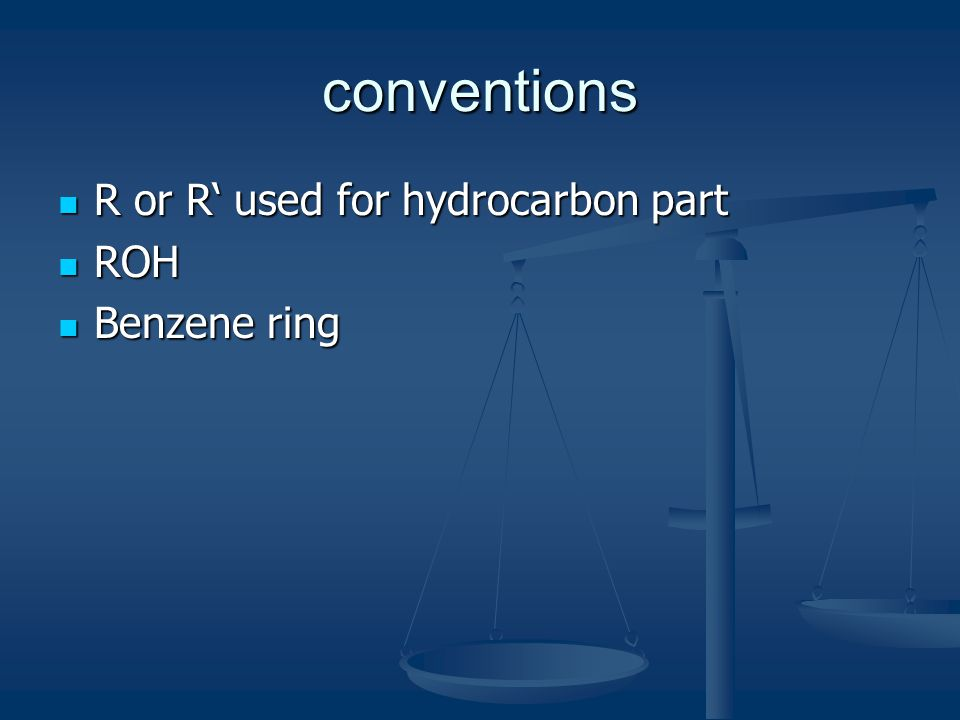 conventions R or R' used for hydrocarbon part R or R' used for hydrocarbon part ROH ROH Benzene ring Benzene ring