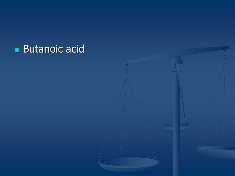 Butanoic acid Butanoic acid