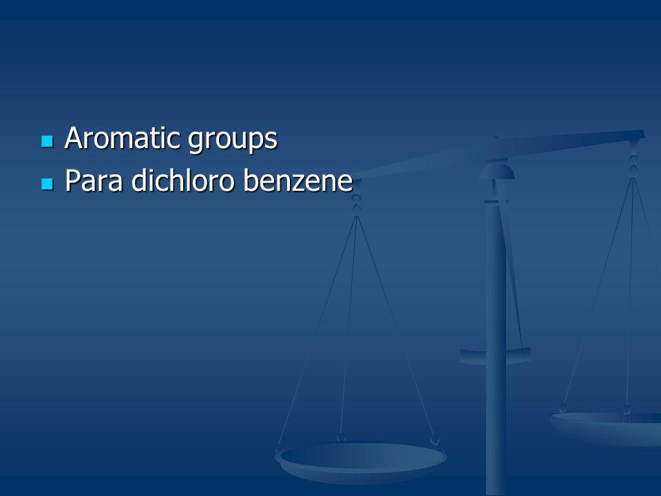 Aromatic groups Aromatic groups Para dichloro benzene Para dichloro benzene