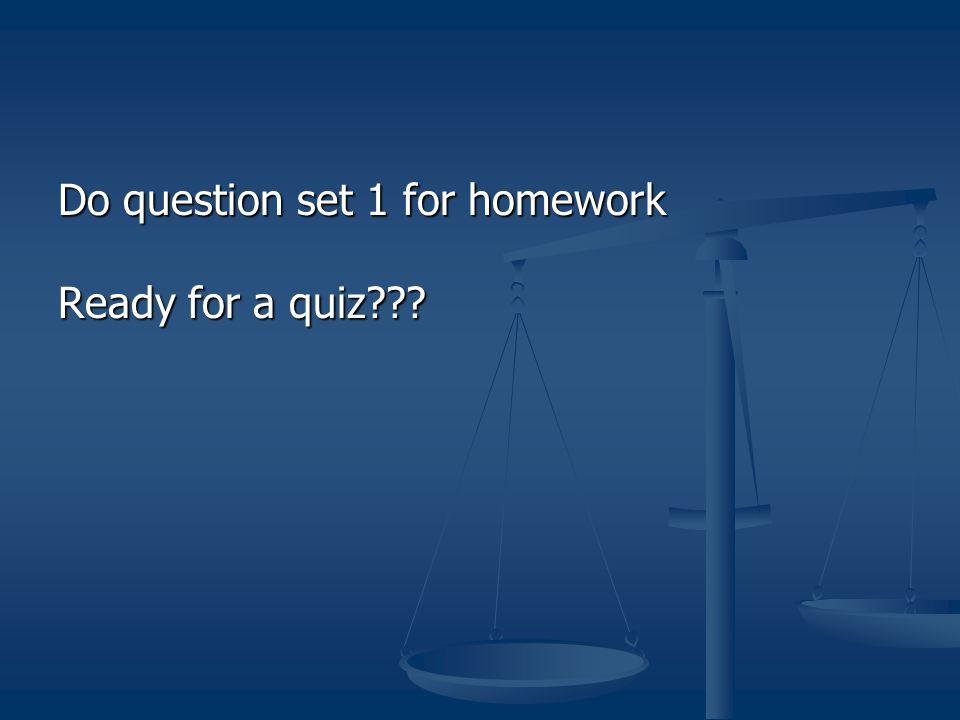 Do question set 1 for homework Ready for a quiz???