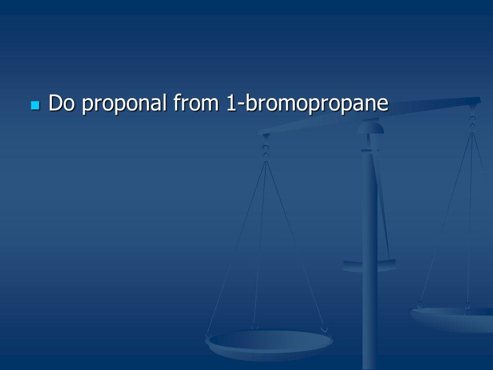 Do proponal from 1-bromopropane Do proponal from 1-bromopropane