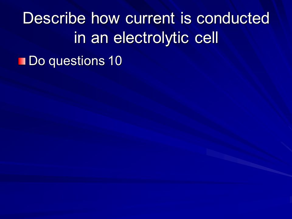 The power source pushes e- to the – electrode -electrode attracts + ions -electrode is the cathode cations gain e- so are reduced Show the electrolysi