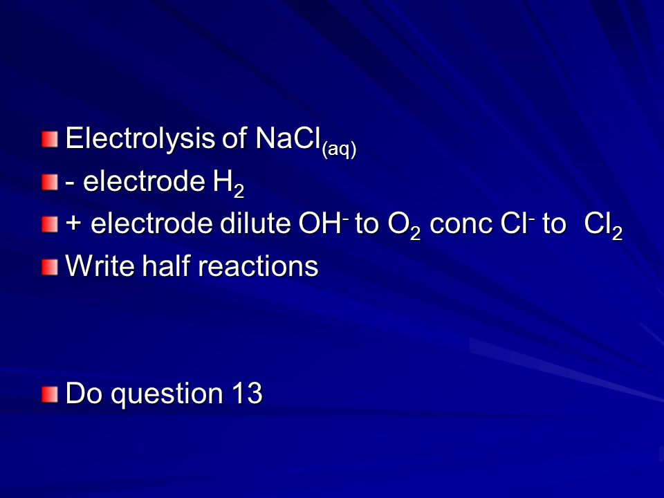 19.2 Electrolysis Predict and explain the products of electrolysis of aqueous solutions. For water need DC in a dilute solution of H 2 SO 4 H + to H 2