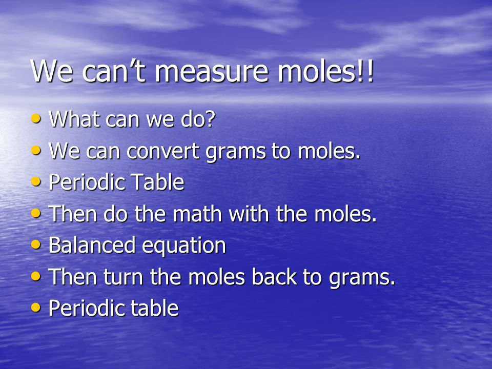 We can't measure moles!.What can we do. What can we do.
