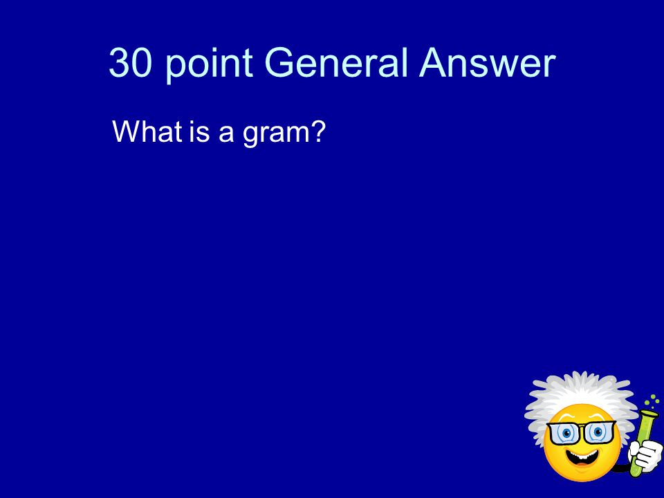 30 point General Basic unit of mass in the metric system