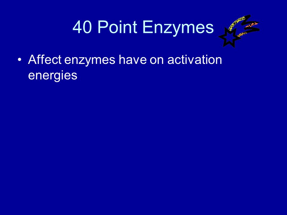 30 Point Enzymes Answer What is activation energy