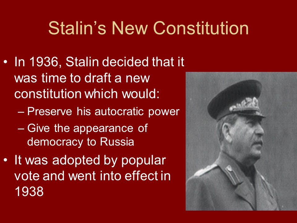 Stalin's New Constitution In 1936, Stalin decided that it was time to draft a new constitution which would: –Preserve his autocratic power –Give the a