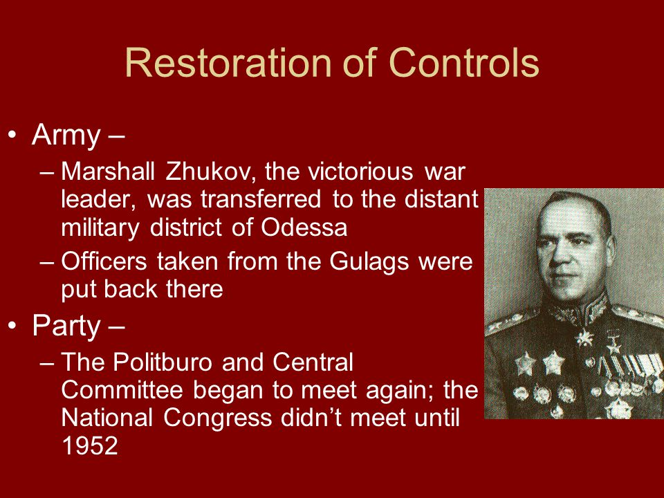 Restoration of Controls Army – –Marshall Zhukov, the victorious war leader, was transferred to the distant military district of Odessa –Officers taken