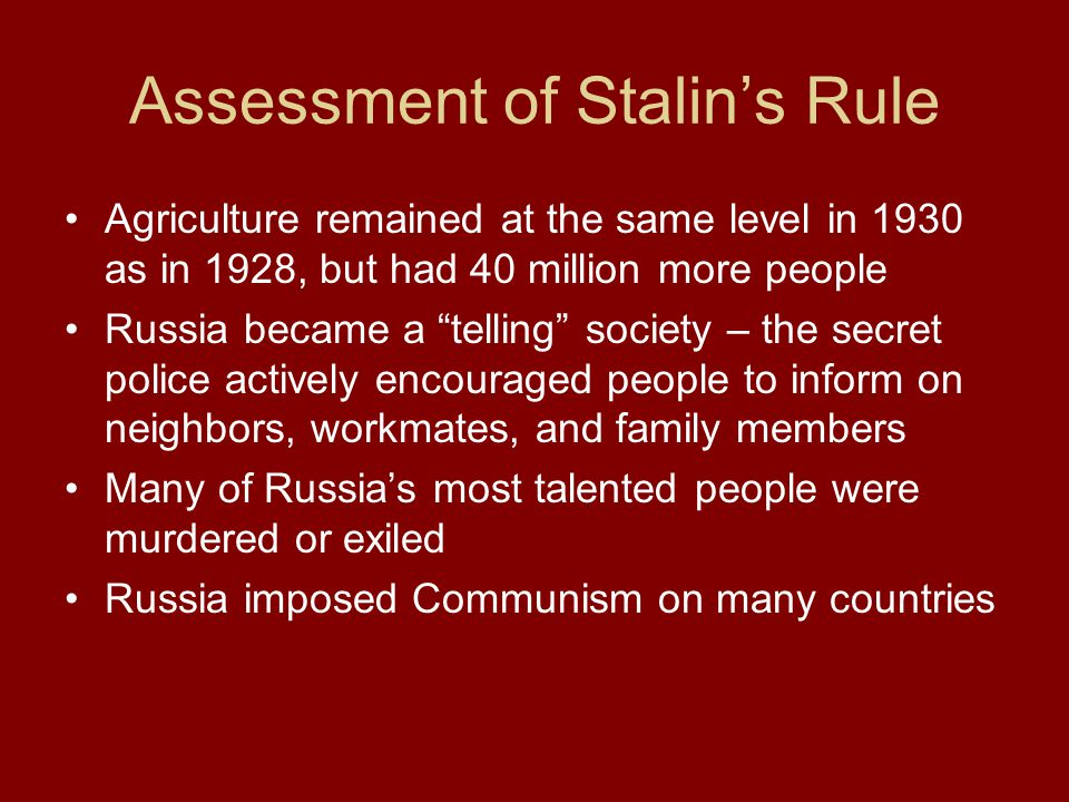 "Assessment of Stalin's Rule Agriculture remained at the same level in 1930 as in 1928, but had 40 million more people Russia became a ""telling"" societ"