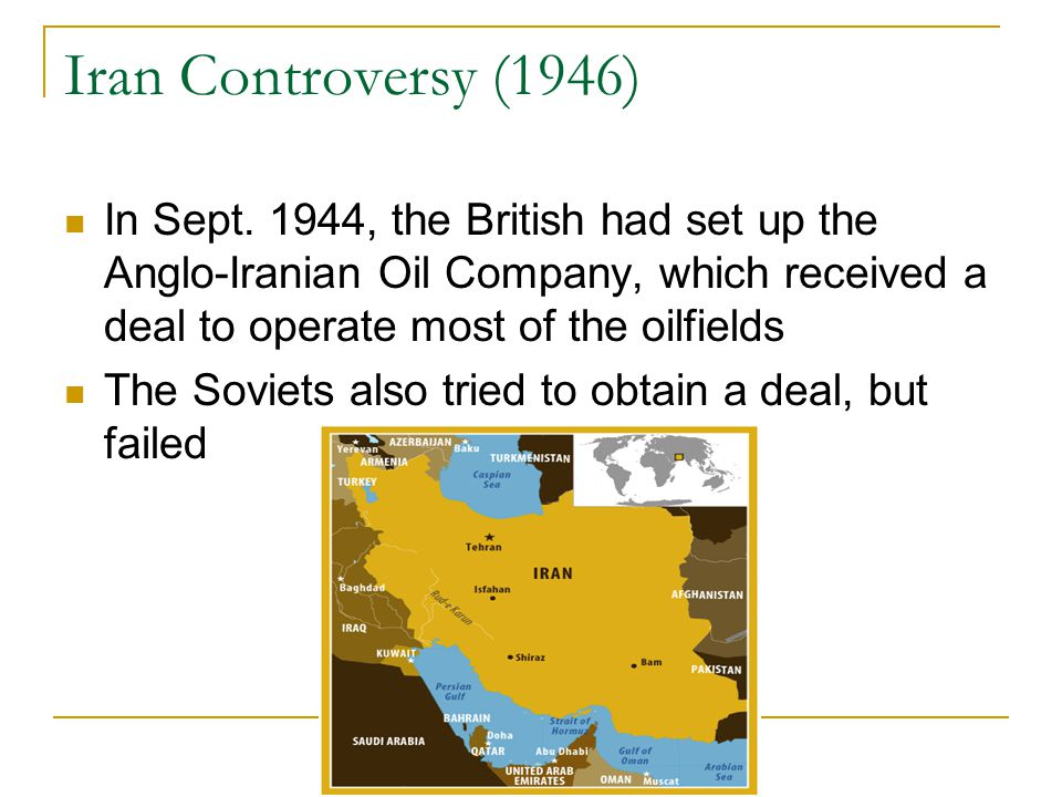 Iran Controversy (1946) In Sept. 1944, the British had set up the Anglo-Iranian Oil Company, which received a deal to operate most of the oilfields Th