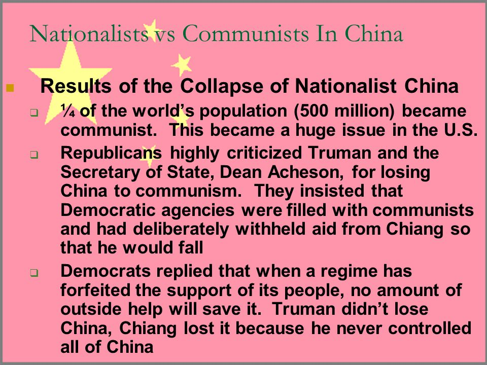 Nationalists vs Communists In China Results of the Collapse of Nationalist China  ¼ of the world's population (500 million) became communist. This be
