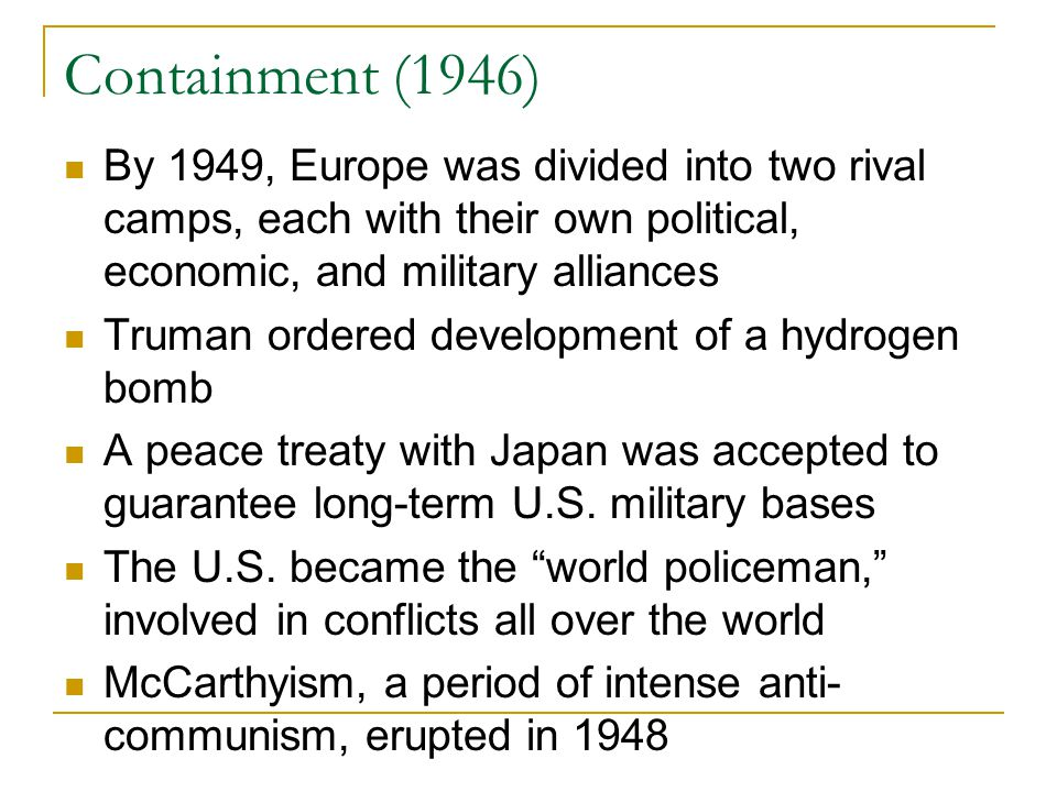 Containment (1946) By 1949, Europe was divided into two rival camps, each with their own political, economic, and military alliances Truman ordered de