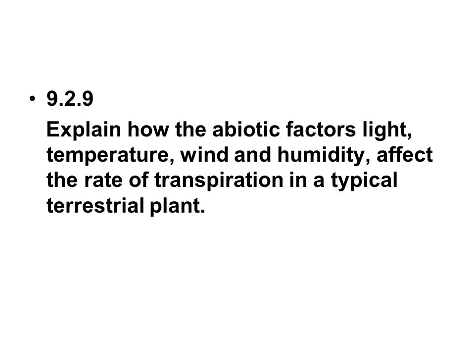 9.2.9 Explain how the abiotic factors light, temperature, wind and humidity, affect the rate of transpiration in a typical terrestrial plant.