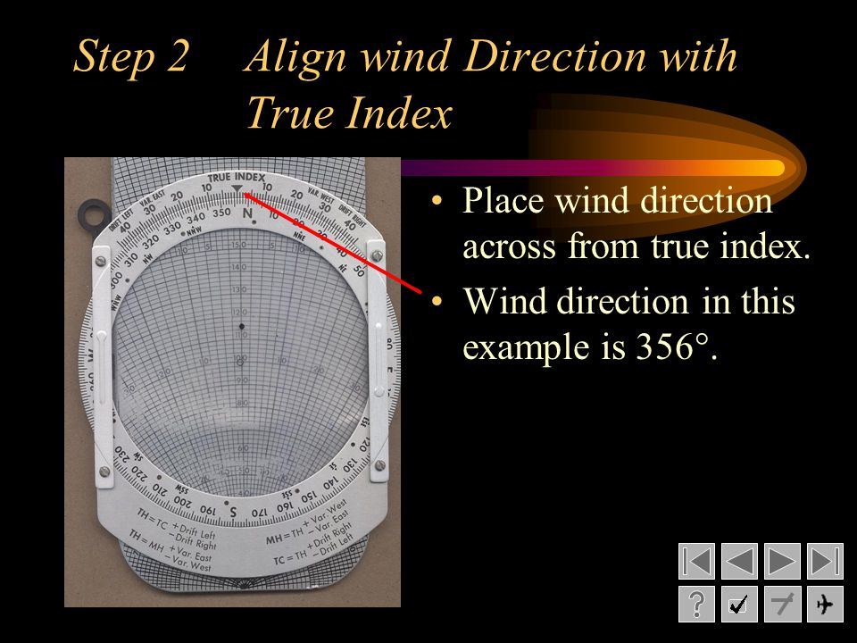 Step 2Align wind Direction with True Index Place wind direction across from true index. Wind direction in this example is 356°.