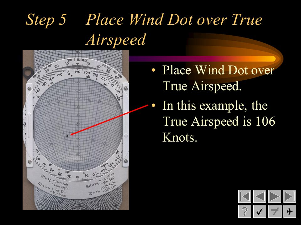 Step 5Place Wind Dot over True Airspeed Place Wind Dot over True Airspeed.