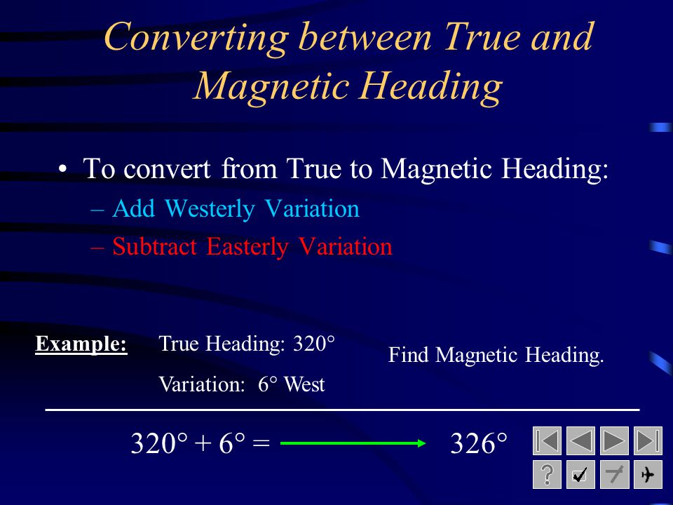 Magnetic Variation  Defined as the angle between the true meridian and magnetic meridian in which the compass needle lies.  It is also known as magn