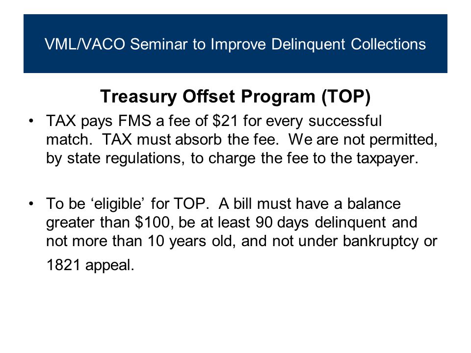 Treasury Offset Program (TOP) TAX pays FMS a fee of $21 for every successful match.