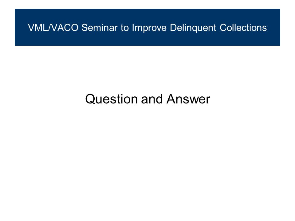 Question and Answer VML/VACO Seminar to Improve Delinquent Collections
