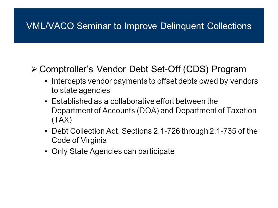 Program Cycle  November 1  First day agencies are eligible to submit claims  January 1  Starts participating year  Claims are now eligible to be matched VML/VACO Seminar to Improve Delinquent Collections