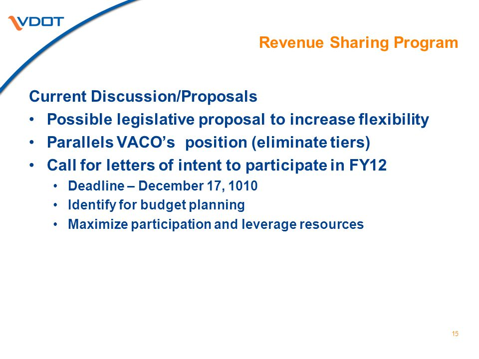 15 Revenue Sharing Program Current Discussion/Proposals Possible legislative proposal to increase flexibility Parallels VACO's position (eliminate tiers) Call for letters of intent to participate in FY12 Deadline – December 17, 1010 Identify for budget planning Maximize participation and leverage resources