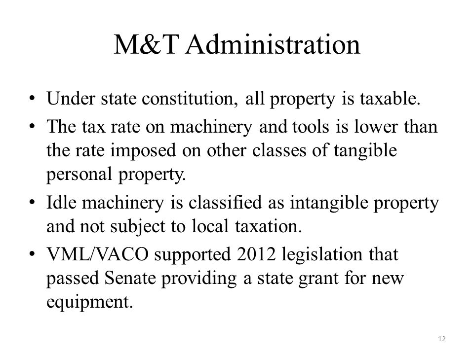 M&T Administration Under state constitution, all property is taxable. The tax rate on machinery and tools is lower than the rate imposed on other clas