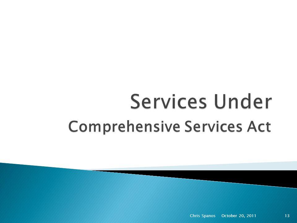 Comprehensive Services Act October 20, 2011 Chris Spanos13