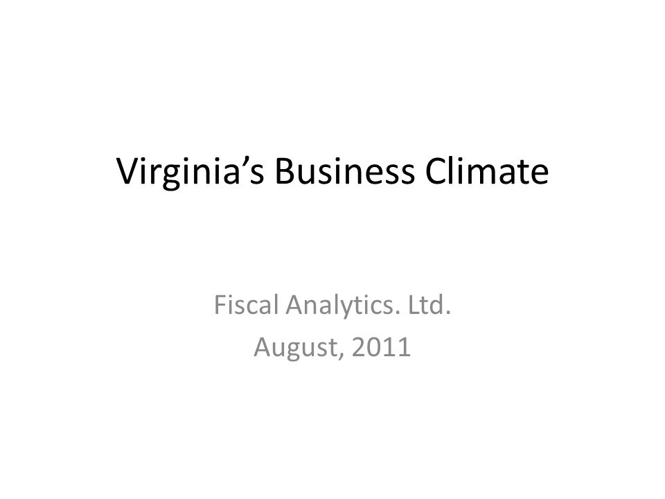Virginia's Business Climate Fiscal Analytics. Ltd. August, 2011