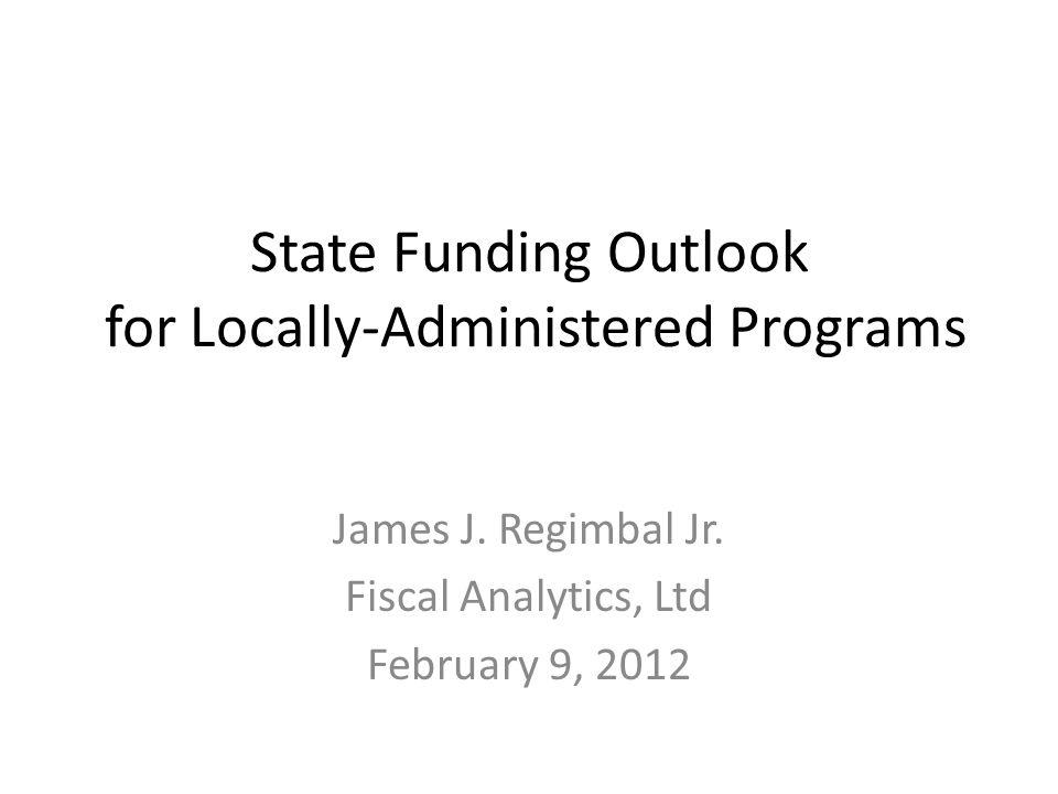 State Funding Outlook for Locally-Administered Programs James J.