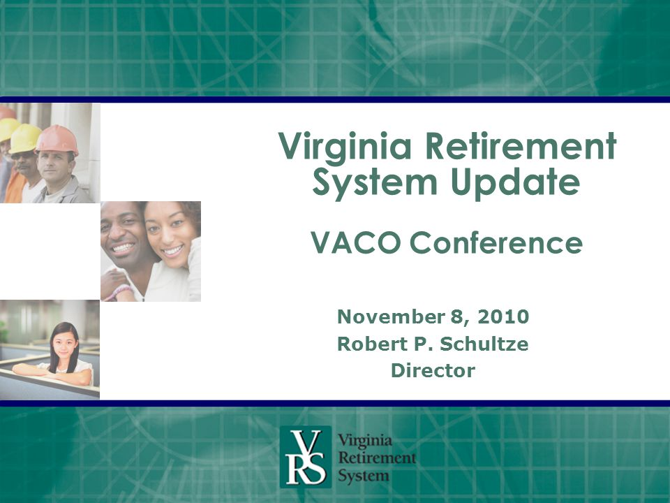Virginia Retirement System Update VACO Conference November 8, 2010 Robert P. Schultze Director