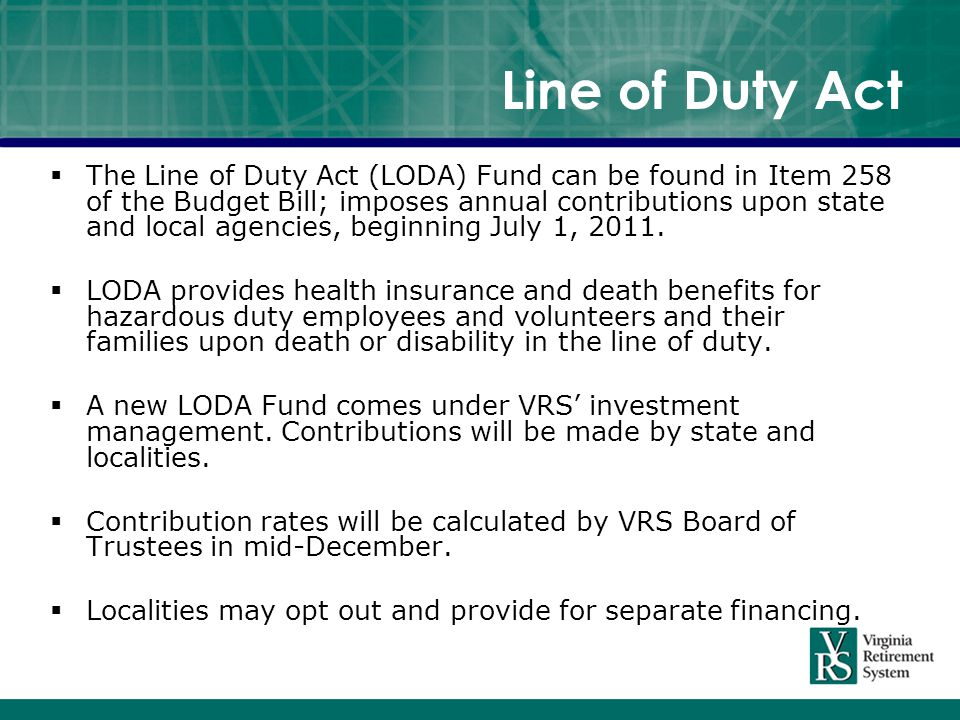 Line of Duty Act  The Line of Duty Act (LODA) Fund can be found in Item 258 of the Budget Bill; imposes annual contributions upon state and local agencies, beginning July 1, 2011.