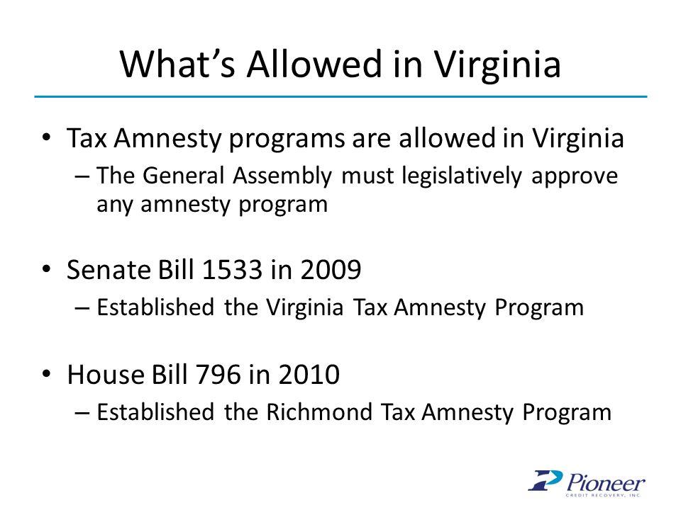 What's Allowed in Virginia Tax Amnesty programs are allowed in Virginia – The General Assembly must legislatively approve any amnesty program Senate B
