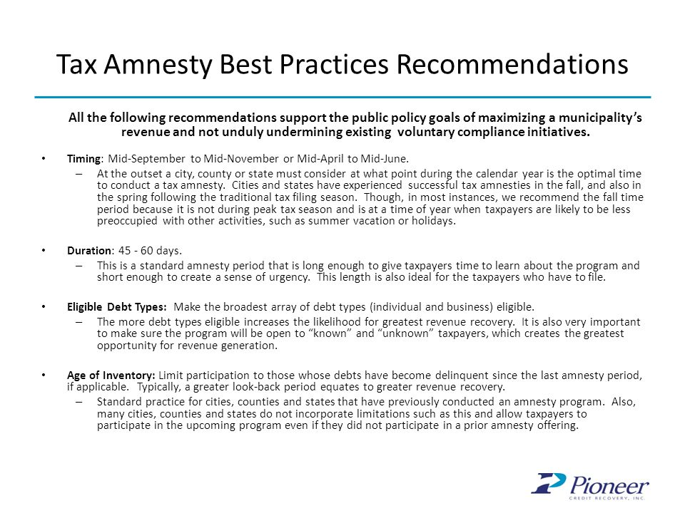Tax Amnesty Best Practices Recommendations All the following recommendations support the public policy goals of maximizing a municipality's revenue an
