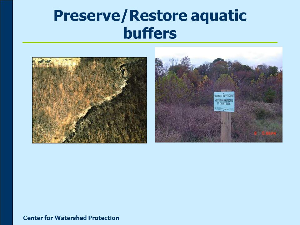 Center for Watershed Protection Preserve/Restore aquatic buffers