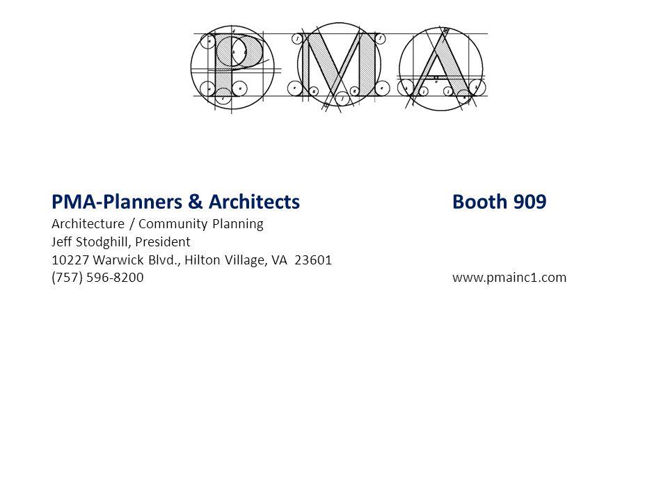 PMA-Planners & ArchitectsBooth 909 Architecture / Community Planning Jeff Stodghill, President 10227 Warwick Blvd., Hilton Village, VA 23601 (757) 596