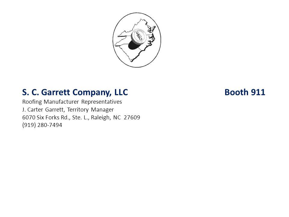 S. C. Garrett Company, LLCBooth 911 Roofing Manufacturer Representatives J. Carter Garrett, Territory Manager 6070 Six Forks Rd., Ste. L., Raleigh, NC