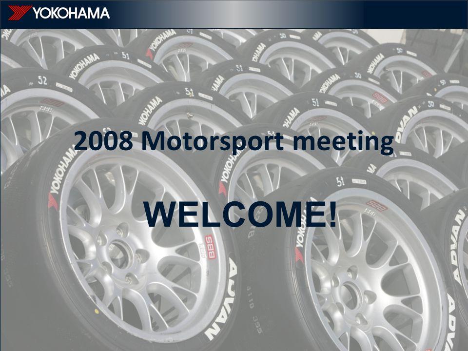 WELCOME! 2008 Motorsport meeting