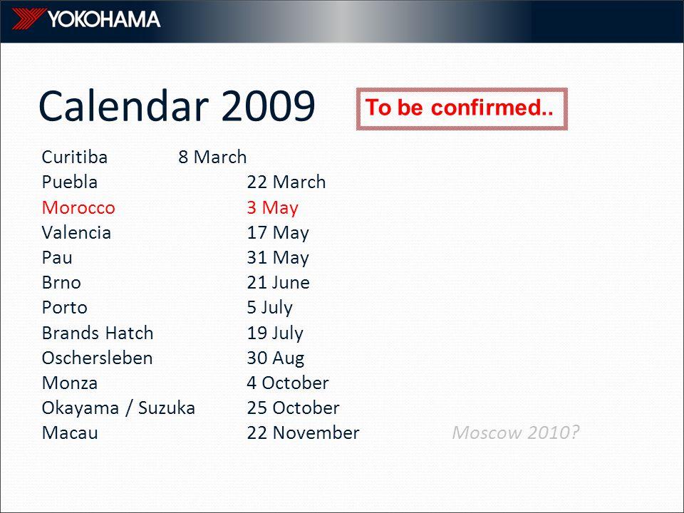 Calendar 2009 Curitiba8 March Puebla22 March Morocco3 May Valencia17 May Pau31 May Brno21 June Porto5 July Brands Hatch19 July Oschersleben30 Aug Monz