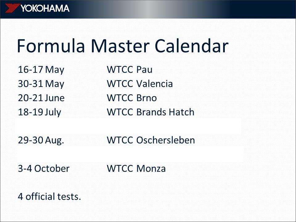 Formula Master Calendar 16-17 MayWTCCPau 30-31 MayWTCCValencia 20-21 JuneWTCCBrno 18-19 JulyWTCCBrands Hatch 8-9 Aug.Istanbul 29-30 Aug.WTCCOschersleb